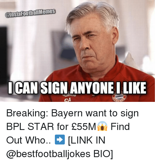 bpl: @lista FootballMemes  ICAN SIGN ANYONEILIKE  CA Breaking: Bayern want to sign BPL STAR for £55M😱 Find Out Who.. ➡️ [LINK IN @bestfootballjokes BIO]
