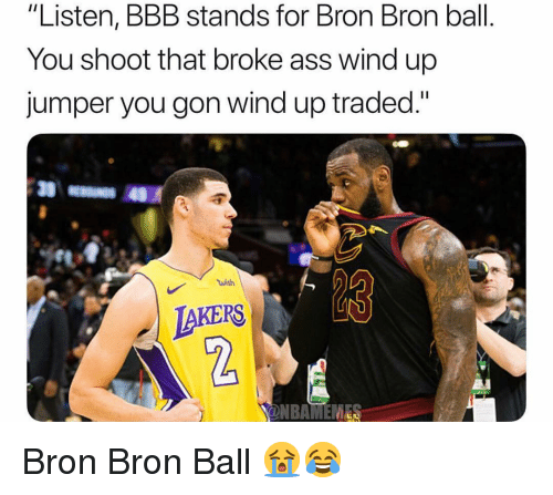 """bbb: """"Listen, BBB stands for Bron Bron ball.  You shoot that broke ass wind up  jumper you gon wind up traded.""""  GS4  LAKERS  2 Bron Bron Ball 😭😂"""