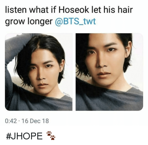 Hair, Bts, and Grow: listen what if Hoseok let his hair  grow longer @BTS_twt  0:42 16 Dec 18 #JHOPE 🐾