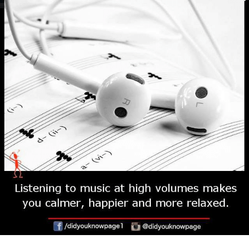 volumes: Listening to music at high volumes makes  you calmer, happier and more relaxed  団/d.dyouknowpage1 @didyouknowpage
