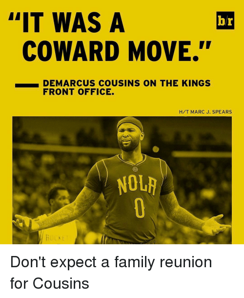 """Offical: L'IT WAS A  br  COWARD MOVE.""""  DEMARCUS COUSINS ON THE KINGS  FRONT OFFICE.  H/T MARC J. SPEARS  NOLA Don't expect a family reunion for Cousins"""