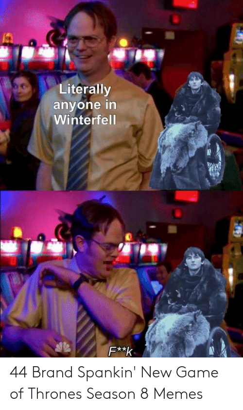 Game of Thrones, Memes, and Game: Literally  anyone in  Winterfel  2 44 Brand Spankin' New Game of Thrones Season 8 Memes