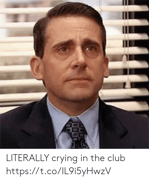 The Club: LITERALLY crying in the club https://t.co/IL9i5yHwzV