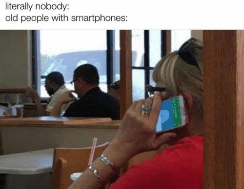 Old People, Old, and Smartphones: literally nobody:  old people with smartphones: