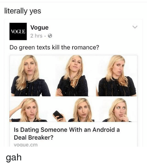 deal breaker: literally yes  Vogue  LOGUE  2 hrs  Do green texts kill the romance?  Is Dating Someone With an Android a  Deal Breaker?  Vogue Cm gah