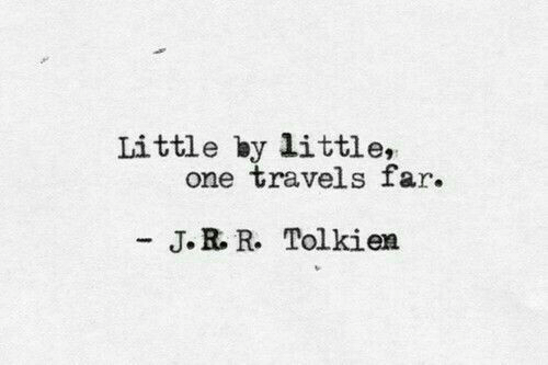 Tolkien, One, and Travels: Little by little,  one travels far.  J.R.R. Tolkien
