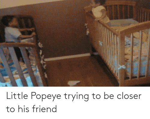 Popeye: Little Popeye trying to be closer to his friend