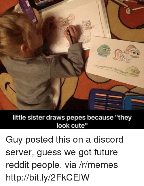 """Pepes: little sister draws pepes because """"they  look cute"""" Guy posted this on a discord server, guess we got future reddit people. via /r/memes http://bit.ly/2FkCElW"""