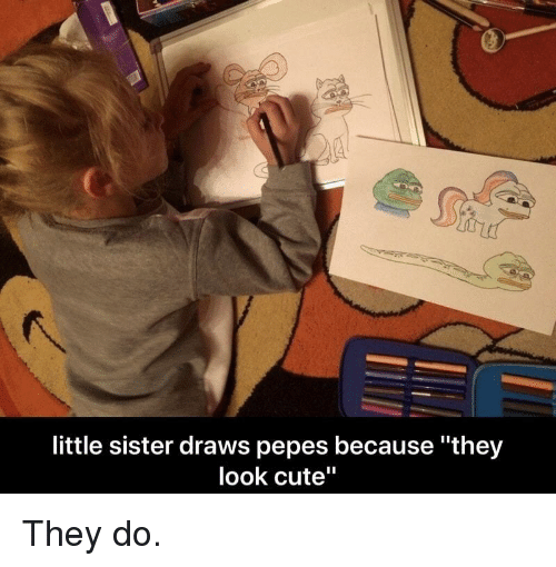 """Pepes: little sister draws pepes because """"they  look cute"""" They do."""