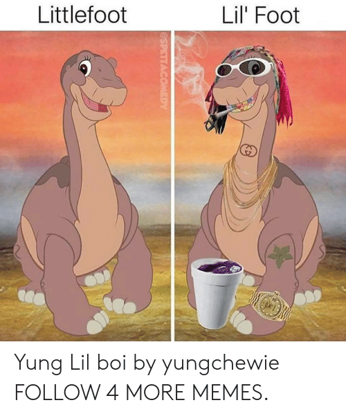 littlefoot: Littlefoot  Lil' Foot  @SPETTACOMEDY Yung Lil boi by yungchewie FOLLOW 4 MORE MEMES.