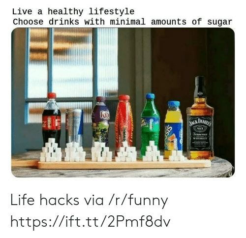 Funny, Life, and Lifestyle: Live a healthy lifestyle  Choose drinks with minimal amounts of sugar  WHISKEY Life hacks via /r/funny https://ift.tt/2Pmf8dv