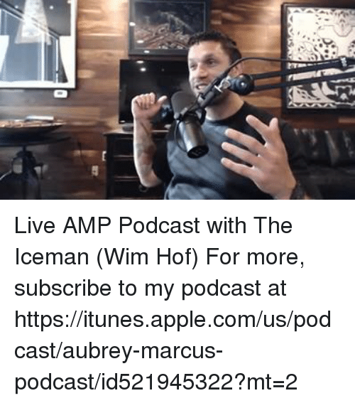 Appling: Live AMP Podcast with The Iceman (Wim Hof) For more, subscribe to my podcast at https://itunes.apple.com/us/podcast/aubrey-marcus-podcast/id521945322?mt=2