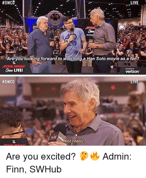 Hans Solo: LIVE  Are you looking forward to watching a Han Solo movie as a fan?  Verizon  #SWCO  LIVE  Not really Are you excited? 🤔🔥 Admin: Finn, SWHub