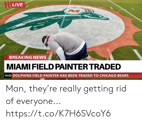 Chicago Bears: LIVE  BREAKING NEWS  MIAMI FIELD PAINTER TRADED  10:03 DOLPHINS FIELD PAINTER HAS BEEN TRADED TO CHICAGO BEARS Man, they're really getting rid of everyone... https://t.co/K7H6SVcoY6
