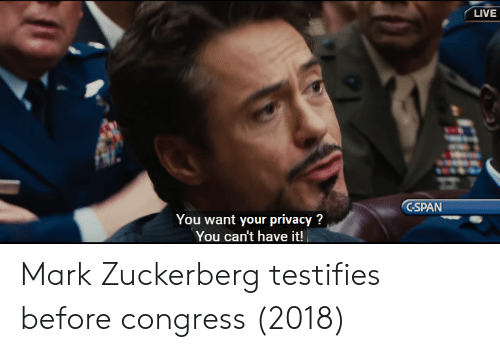 cspan: LIVE  CSPAN  You want your privacy?  You can't have it! Mark Zuckerberg testifies before congress (2018)