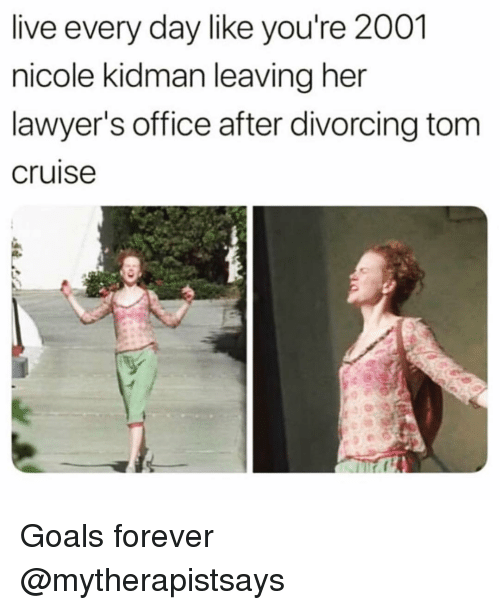 Tom Cruise: live every day like you're 2001  nicole kidman leaving her  lawyer's office after divorcing tom  cruise Goals forever @mytherapistsays