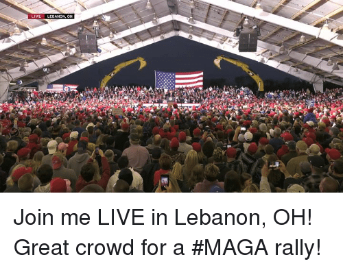 join.me, Live, and Lebanon: LIVE LEB Join me LIVE in Lebanon, OH! Great crowd for a #MAGA rally!