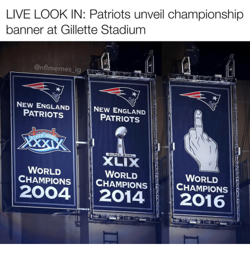 New England Patriot: LIVE LOOK IN: Patriots unveil championship  banner at Gillette Stadium  @nflmemes ig  NEW ENGLAND  NEW ENGLAND  PATRIOTS  PATRIOTS  stUPER BO  SUPER BOWL  WORLD  WORLD  WORLD  CHAMPIONS  CHAMPIONS  CHAMPIONS  2OO4 2014  2016