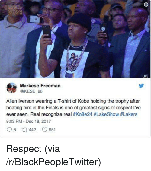 in-the-finals: LIVE  Markese Freeman  @KESE 86  Allen Iverson wearing a T-shirt of Kobe holding the trophy after  beating him in the Finals is one of greatest signs of respect I've  ever seen. Real recognize real #Ko8e24 #LakeShow #Lakers  9:03 PM Dec 18, 2017 <p>Respect (via /r/BlackPeopleTwitter)</p>