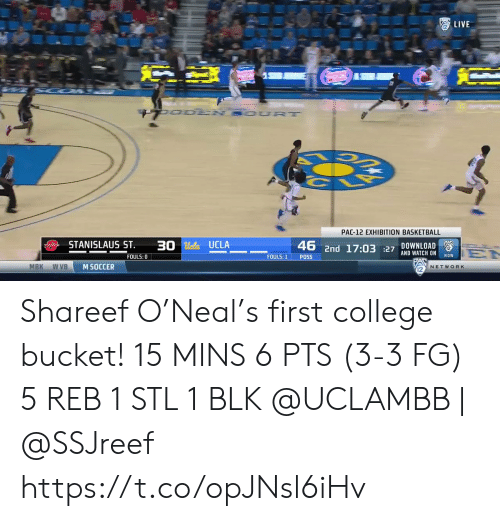 Basketball: LIVE  UO DEN SOUR T  PAC-12 EXHIBITION BASKETBALL  STANISLAUS ST  30 Ucla UCLA  DOWNLOAD  2  46 2nd 17:03 27 AND WATCH ON  EN  NOW  FOULS: 0  FOULS: 1  POSS  MBK  w VB  M SOCCER  NETWORK Shareef O'Neal's first college bucket!   15 MINS 6 PTS (3-3 FG)  5 REB 1 STL 1 BLK   @UCLAMBB | @SSJreef    https://t.co/opJNsl6iHv