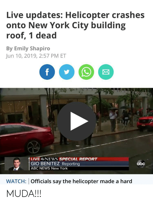 Benitez: Live updates: Helicopter crashes  onto New York City building  roof, 1 dead  By Emily Shapiro  Jun 10, 2019, 2:57 PM ET  f  tLIVENEWS SPECIAL REPORT  GIO BENITEZ Reporting  abc  ABC NEWS New York  WATCH: Officials say the helicopter made a hard MUDA!!!