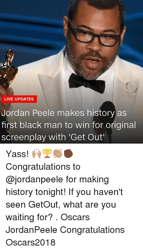 yass: LIVE UPDATES  Jordan Peele makes history as  first black man to win for original  screenplay with 'Get Out Yass! 🙌🏽🏆👏🏽✊🏿 Congratulations to @jordanpeele for making history tonight! If you haven't seen GetOut, what are you waiting for? . Oscars JordanPeele Congratulations Oscars2018