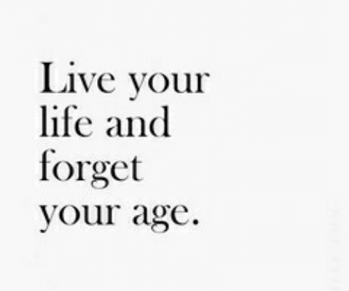live your life: Live your  life and  forget  your age