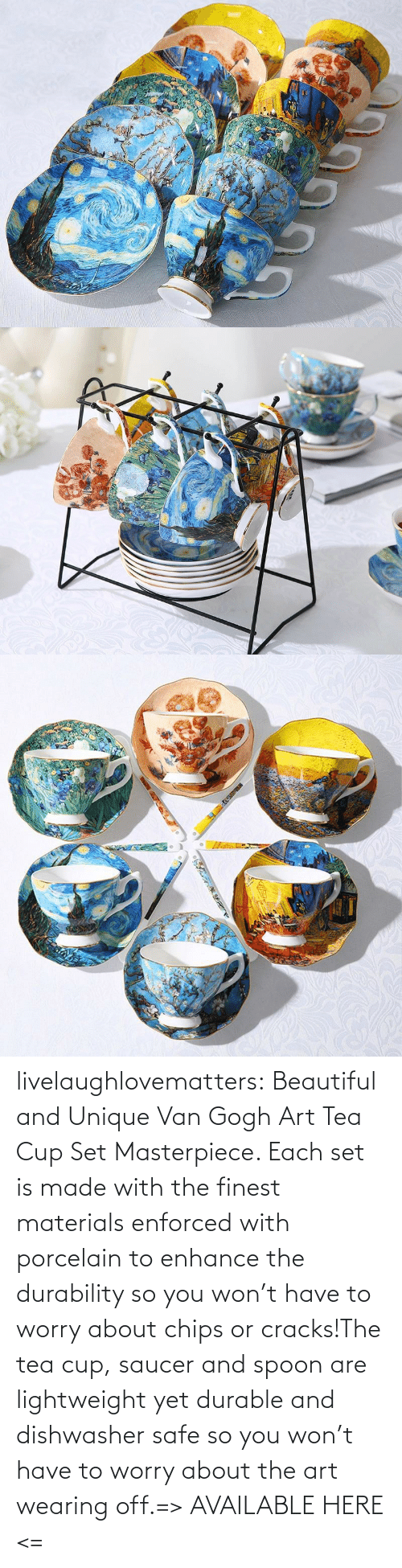 The Tea: livelaughlovematters:  Beautiful and Unique Van Gogh Art Tea Cup Set Masterpiece. Each set is made with the finest materials enforced with porcelain to enhance the durability so you won't have to worry about chips or cracks!The tea cup, saucer and spoon are lightweight yet durable and dishwasher safe so you won't have to worry about the art wearing off.=> AVAILABLE HERE <=