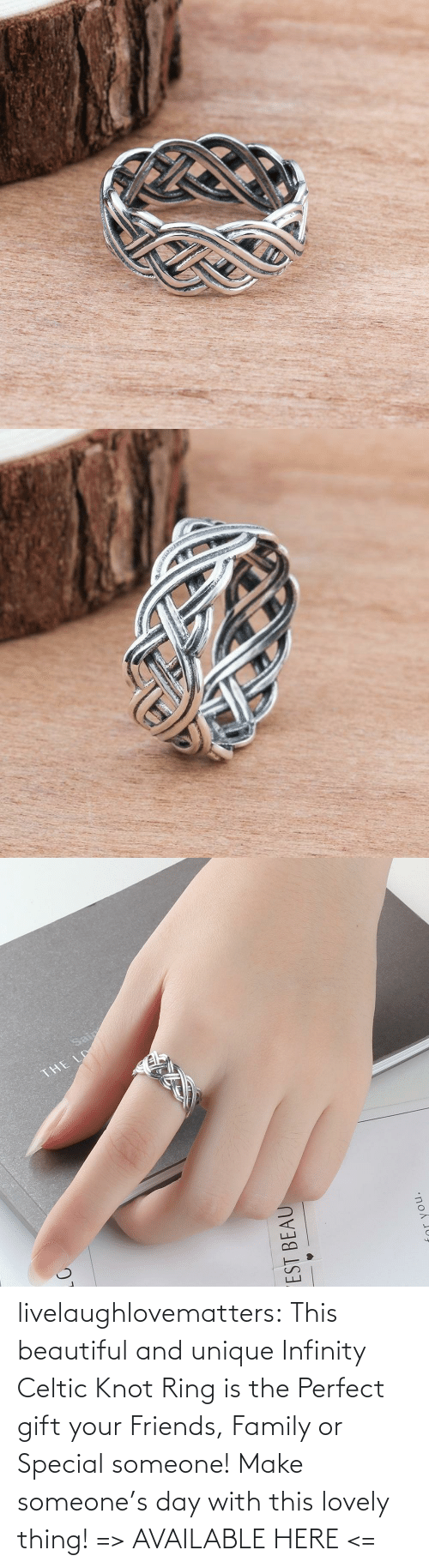 day: livelaughlovematters:  This beautiful and unique Infinity Celtic Knot Ring is the Perfect gift your Friends, Family or Special someone! Make someone's day with this lovely thing! => AVAILABLE HERE <=
