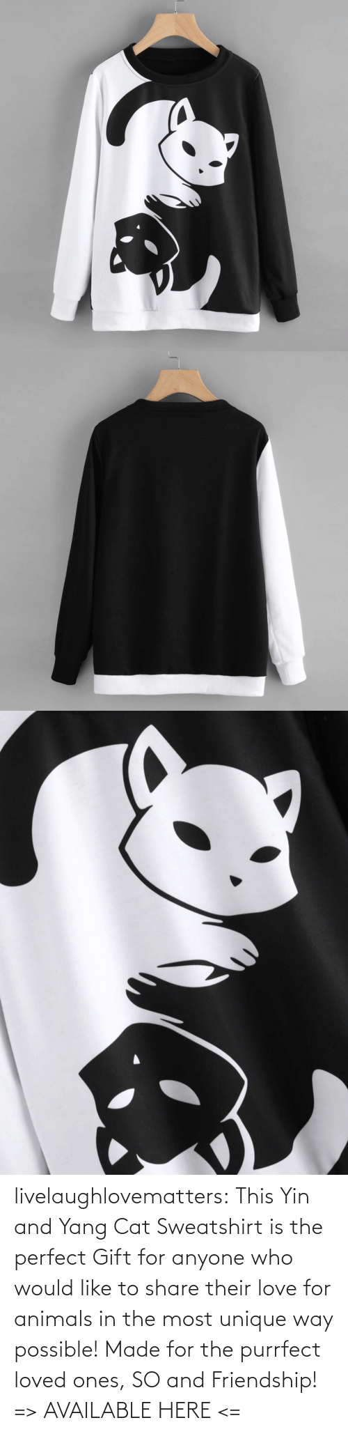 Black And: livelaughlovematters: This Yin and Yang Cat Sweatshirt is the perfect Gift for anyone who would like to share their love for animals in the most unique way possible! Made for the purrfect loved ones, SO and Friendship!  => AVAILABLE HERE <=