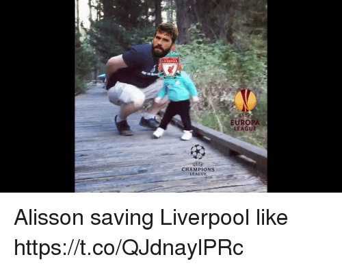 Memes, Liverpool F.C., and Champions League: LIVERPOOL  EUROPA  LEAGUE  E R  CHAMPIONS  LEAGUE, Alisson saving Liverpool like https://t.co/QJdnaylPRc