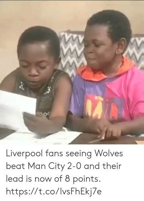Memes, Liverpool F.C., and Wolves: Liverpool fans seeing Wolves beat Man City 2-0 and their lead is now of 8 points.  https://t.co/lvsFhEkj7e