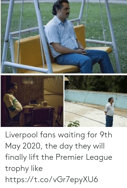 premier: Liverpool fans waiting for 9th May 2020, the day they will finally lift the Premier League trophy like https://t.co/vGr7epyXU6