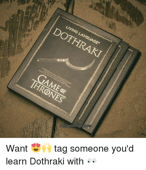"Dothraki: LIVING LANGUAGE""  DOTHRAKI  Op  GUAGE COURSE  TE RJON  C  GAME0F  THRONES  IG/gaemofthrone Want 😍🙌 tag someone you'd learn Dothraki with 👀"