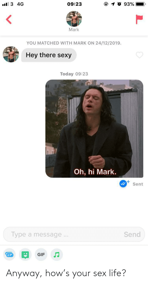 mark: ll 3 4G  09:23  93%  Mark  YOU MATCHED WITH MARK ON 24/12/2019.  Hey there sexy  Today 09:23  Oh, hi Mark.  Sent  Send  Type a message..  GIF Anyway, how's your sex life?