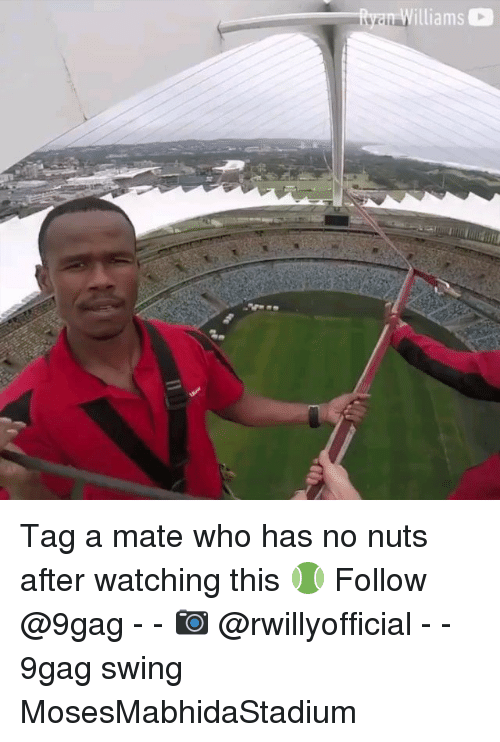 Tag A Mate: lliams Tag a mate who has no nuts after watching this 🎾 Follow @9gag - - 📷 @rwillyofficial - - 9gag swing MosesMabhidaStadium