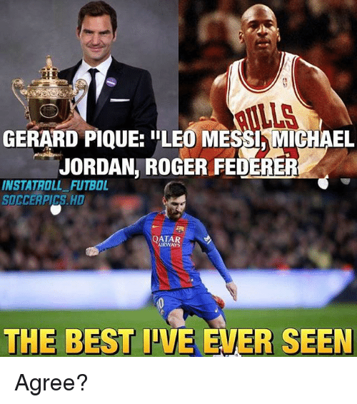 "Rogered: LLS  GERARD PIQUE: ""LEO MESSI,MICHAEL  JORDAN, ROGER FEDERER  INSTATROLL FUTBOL  SOCCERPICS. HD  QATAR  AIRWAYS  THE BEST IVE EVER SEEN Agree?"