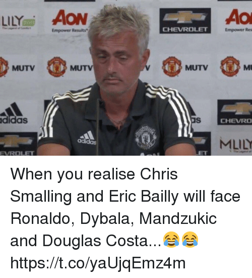 Chevrolet: LLYAO  Empower Results  CHEVROLET  Empower Res  MUTV  MUTV  MUTV  Mt  didas  CHEVRO  MLILY  adidas  EVROLET When you realise Chris Smalling and Eric Bailly will face Ronaldo, Dybala, Mandzukic and Douglas Costa...😂😂 https://t.co/yaUjqEmz4m