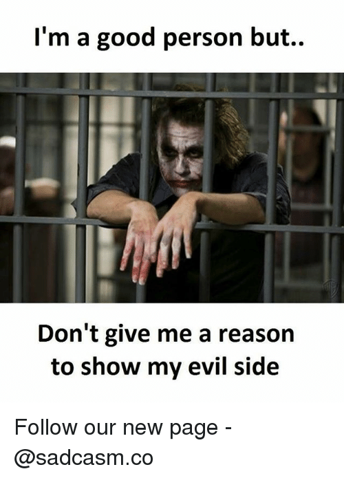 personable: l'm a good person but..  Don't give me a reason  to show my evil side Follow our new page - @sadcasm.co