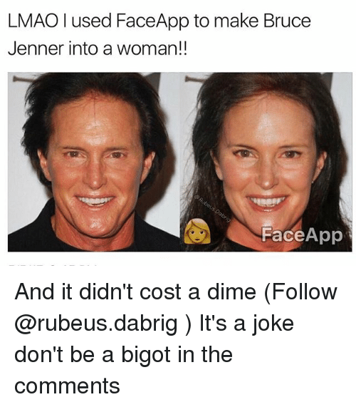 Bigotism: LMAO I used FaceApp to make Bruce  Jenner into a woman!!  Face App And it didn't cost a dime (Follow @rubeus.dabrig ) It's a joke don't be a bigot in the comments