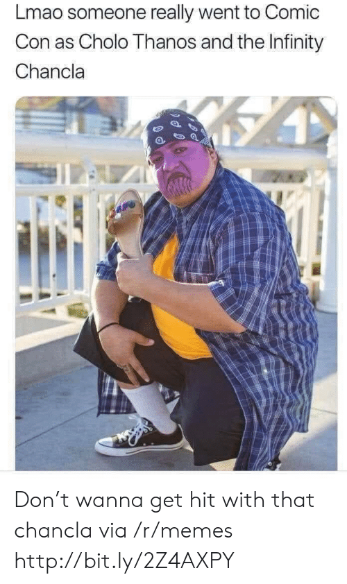 Chancla: Lmao someone really went to Comic  Con as Cholo Thanos and the Infinity  Chancla Don't wanna get hit with that chancla via /r/memes http://bit.ly/2Z4AXPY