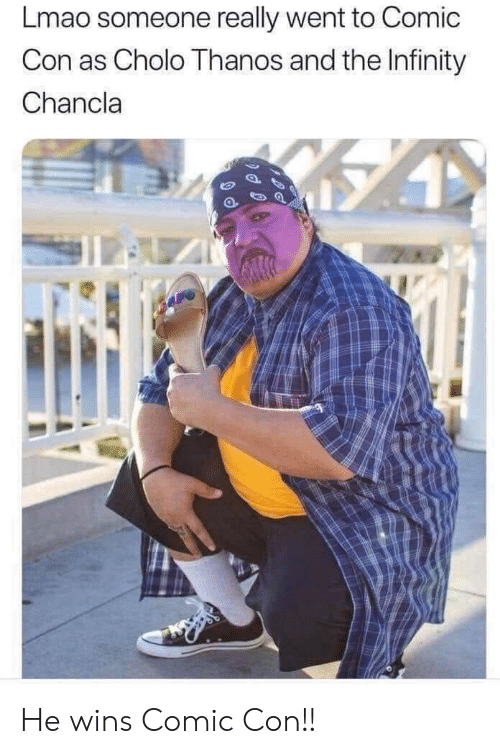 Chancla: Lmao someone really went to Comic  Con as Cholo Thanos and the Infinity  Chancla He wins Comic Con!!