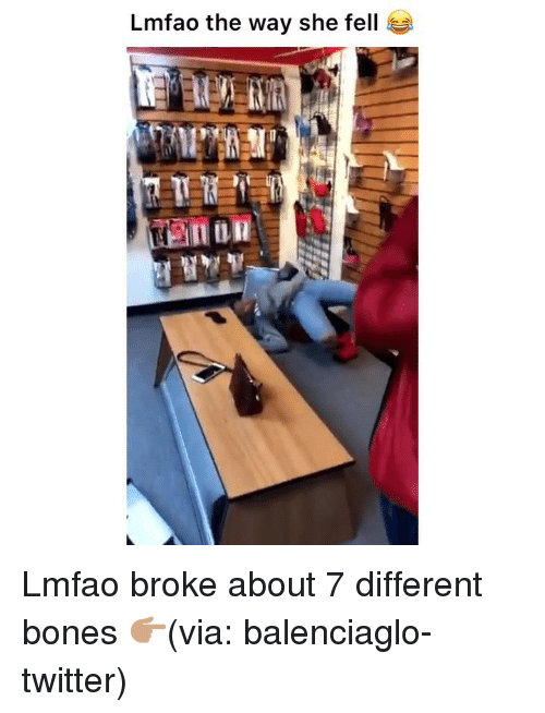 Bones, Funny, and Twitter: Lmfao the way she fell Lmfao broke about 7 different bones 👉🏽(via: balenciaglo-twitter)
