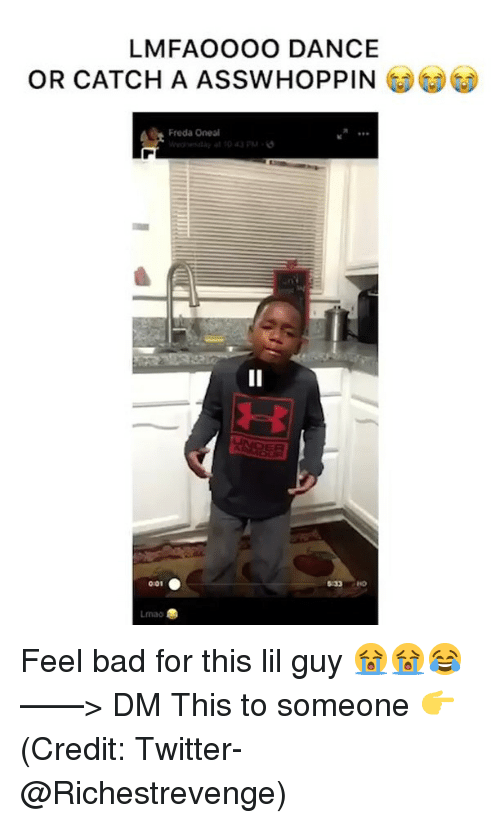 G G: LMFAOOOO DANCE  OR CATCH A ASSWHOPPIN G)(G)  Freda Oneal  ER  0:01  33 HO  Lmao Feel bad for this lil guy 😭😭😂 ——> DM This to someone 👉 (Credit: Twitter- @Richestrevenge)