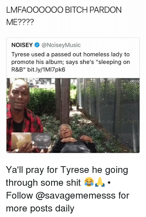 """Tyrese: LMFAOOOOOO BITCH PARDON  ME????  NOISEY @NoiseyMusic  Tyrese used a passed out homeless lady to  promote his album; says she's """"sleeping on  R&B"""" bit.ly/1MI7pk6 Ya'll pray for Tyrese he going through some shit 😂🙏 • Follow @savagememesss for more posts daily"""