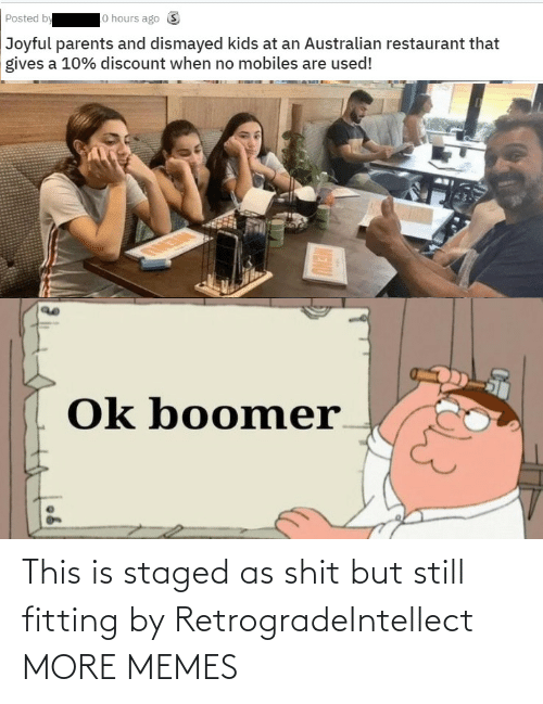 OK: lo hours ago S  Posted by  Joyful parents and dismayed kids at an Australian restaurant that  gives a 10% discount when no mobiles are used!  Ok boomer  MENU This is staged as shit but still fitting by RetrogradeIntellect MORE MEMES