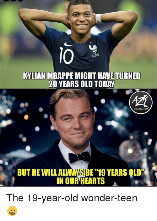 "19 Years: lO  KYLIAN MBAPPE MIGHT HAVE TURNED  20 YEARS OLD TODAY  ORGANIZATION  BUT HE WILL ALWAYS BE ""19 YEARS OLD""  IN OUR HEARTS The 19-year-old wonder-teen 😁"