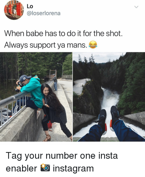 Do It For The: Lo  @loserlorena  When babe has to do it for the shot.  Always support ya mans. Tag your number one insta enabler 📸 instagram