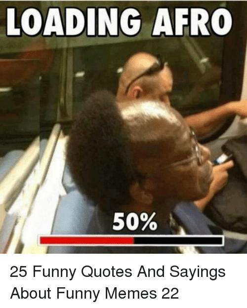 Funny, Memes, and Quotes: LOADING AFRO 25 Funny Quotes And Sayings About Funny Memes 22