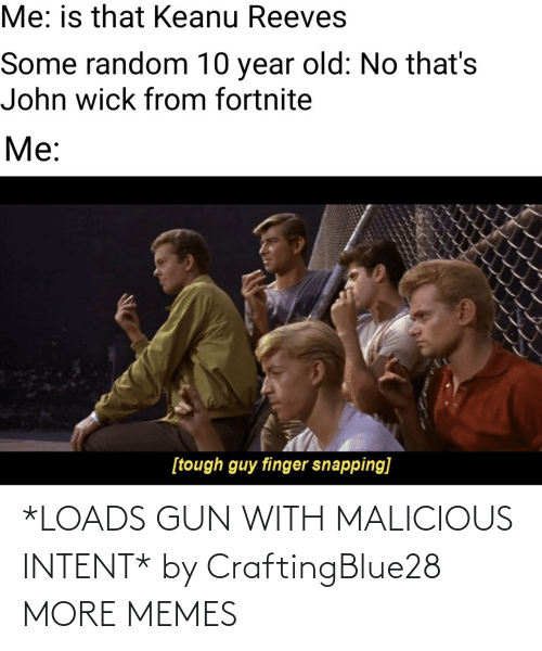 Intent: *LOADS GUN WITH MALICIOUS INTENT* by CraftingBlue28 MORE MEMES